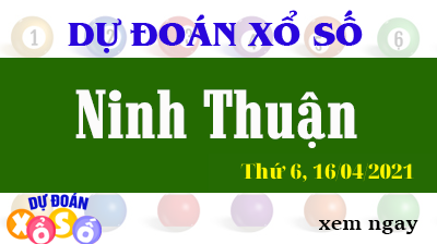 Dự Đoán XSNT ngày 16/04/2021 – Dự Đoán Xổ Số Ninh Thuận Thứ 6