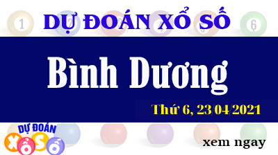 Dự Đoán XSBD Ngày 23/04/2021 – Dự Đoán Xổ Số Bình Dương Thứ 6