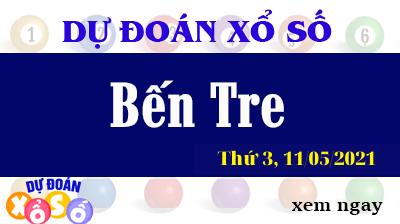 Dự Đoán XSBTR Ngày 11/05/2021 – Dự Đoán Xổ Số Bến Tre Thứ 3