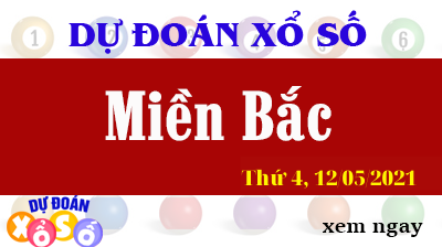 Dự Đoán XSMB Ngày 12/05/2021 - Dự Đoán KQXSMB thứ  4