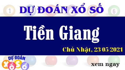 Dự Đoán XSTG Ngày 23/05/2021 – Dự Đoán KQXSTG Chủ Nhật