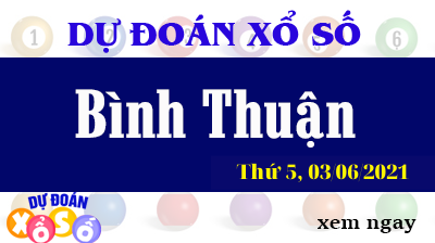 Dự Đoán XSBTH Ngày 03/06/2021 – Dự Đoán KQXSBTH Thứ 5