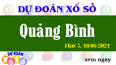 Dự Đoán XSQB Ngày 10/06/2021 – Dự Đoán KQXSQB Thứ 5