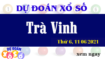 Dự Đoán XSTV Ngày 11/06/2021 – Dự Đoán KQXSTV Thứ 6
