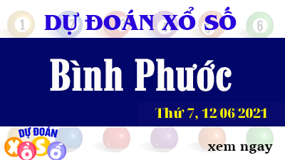 Dự Đoán XSBP Ngày 12/06/2021 – Dự Đoán KQXSBP Thứ 7