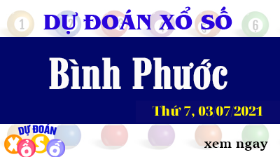 Dự Đoán XSBP Ngày 03/07/2021 – Dự Đoán KQXSBP Thứ 7