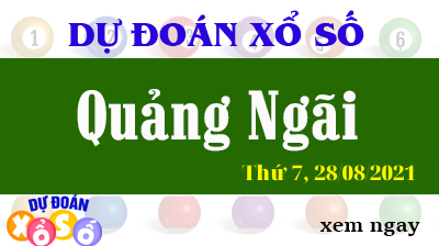 Dự Đoán XSQNG Ngày 28/08/2021 – Dự Đoán KQXSQNG Thứ 7