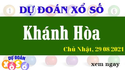 Dự Đoán XSKH Ngày 29/08/2021 – Dự Đoán KQXSKH Chủ Nhật