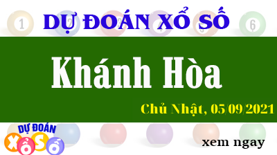 Dự Đoán XSKH Ngày 05/09/2021 – Dự Đoán KQXSKH Chủ Nhật