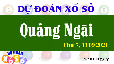 Dự Đoán XSQNG Ngày 11/09/2021 – Dự Đoán KQXSQNG Thứ 7