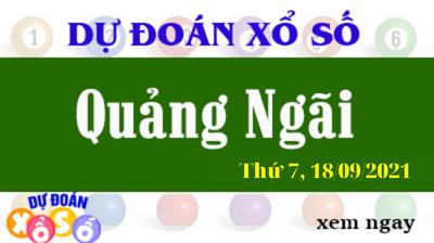 Dự Đoán XSQNG Ngày 18/09/2021 – Dự Đoán KQXSQNG Thứ 7